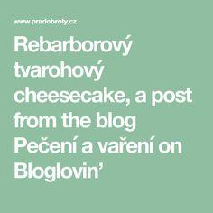 Rebarborový tvarohový cheesecake, a post from the blog Pečení a vaření on Bloglovin'