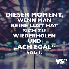"""Dieser Moment, wenn man keine Lust hat sich zu wiederholen und """"Ach egal"""" sagt. - VISUAL STATEMENTS®"""