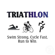 "Swim Strong, Cycle Fast (""mash hard"" in on taller gears! :) , Run (knee surgery so it's walk fast for now :) to win!  Winning is good health not being on the winners Podium.  Although that's not bad either  :)"