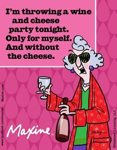 Maxine: wine and cheese??                                                                                                                                                      More