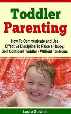 Kindle Countdown SPECIAL: Oct 1 –  4 ONLY $0.99 ~~~  How To Communicate and Use Effective Discipline To Raise a Happy And Self Confident Toddler Without The Tantrums!