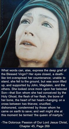 Blessed Virgin Mary's (Theotokos')Grief and the Holy Women Helping Her: The Dolorous Passion of Our Lord Jesus Christ, Chapter 45, page 269 by Anne Catherine Emmerich