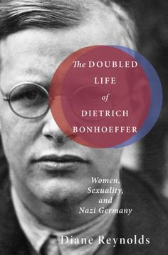 The Doubled Life of Dietrich Bonhoeffer