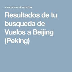 Resultados de tu busqueda de Vuelos a Beijing (Peking)