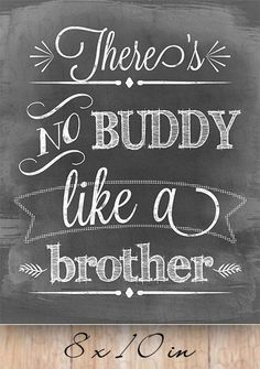 Theres no buddy like a brother Nursery quote by MinimalMoon Brother And Sister Relationship, Brother Sister Quotes, Brother And Sister Love, Boy Quotes, Family Quotes, Life Quotes, Nursery Quotes, Chalkboard Signs, Birthday Quotes