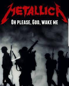 Metallica - Oh please, God, wake me.