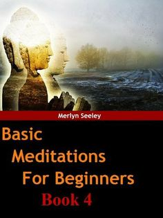 Basic meditations for beginners Book 4 by Merlyn Seeley, http://www.amazon.com/gp/product/B008VV4ODE/ref=cm_sw_r_pi_alp_4Eckqb0WP2YDP