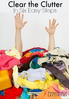 How to Clear the Clutter in 6 Easy Steps - Tips to help you clear the clutter from your home and maintain a clutter-free home.