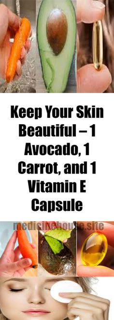 KEEP YOUR SKIN BEAUTIFUL – 1 AVOCADO, 1 CARROT, AND 1 VITAMIN E CAPSULE - healthyread