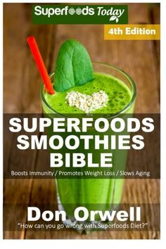 Superfoods Smoothies Bible: Over 180 Quick & Easy Gluten Free Low Cholesterol Whole Foods Blender Recipes full of Antioxidants & Phytochemicals (Natural Weight Loss Transformation) (Volume Organic Yogurt, Natural Yogurt, Smoothie Mix, Weight Loss Smoothie Recipes, Blender Recipes, Low Cholesterol, Superfoods, Whole Food Recipes, Lose Weight