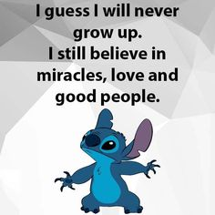 I guess I will never grow up. I still believe in miracles, love and good people. Funny True Quotes, Cute Quotes, Funny Jokes, Lilo And Stitch Quotes, Cute Stitch, Good Comebacks, Cartoon Quotes, Romantic Love Quotes, Disney Quotes