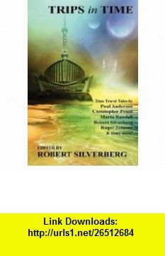 Trips in Time Time Travel Tales by Roger Zelazny, Poul Anderson, Christopher Priest, and More! (9781434404466) Robert Silverberg, Christopher Priest, Poul Anderson , ISBN-10: 1434404463  , ISBN-13: 978-1434404466 ,  , tutorials , pdf , ebook , torrent , downloads , rapidshare , filesonic , hotfile , megaupload , fileserve
