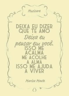 Amor I Love you - Marisa Monte More Than Words, Some Words, Portuguese Quotes, Love Quotes, Inspirational Quotes, Love Is Everything, Frases Humor, Music Quotes, Just Love