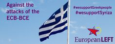 #WeSupportgreekPeople #WeSupportSyriza Against the attacks of the ECB-BCE