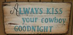 "Cowboy Western Sign saying ""Always Kiss Your Cowboy Goodnight"" on reclaimed barnwood Western Signs, Western Decor, Country Decor, Rustic Decor, Cowboy Western, Western Bedroom Decor, Cowboy Chic, Country Sayings, Cowboy Art"