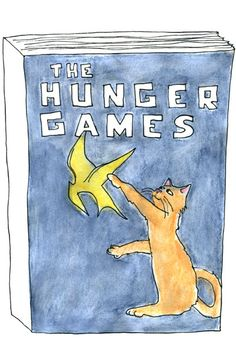 The Hunger Games Cats from districts around the world fight to the death for a bowl of Friskies. The winner? You know this. It's Catniss.  What books do you think cats would read? Art by Mary Dauterman
