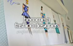 Fashion Designer. would be a dream come true!