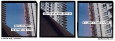 A Softer World: I couldn't live a whole life not being me.
