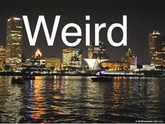"""Weird Things To Do in Milwaukee.... """"The trouble with normal is it only gets worse."""" - Bruce Cockburn"""