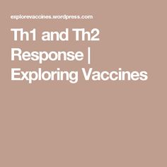 Th1 and Th2 Response   Exploring Vaccines
