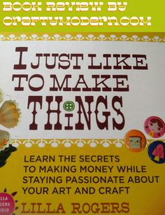 """Book Review: """"I Just Like to Make Things"""" by Lilla Rogers #handmade #craft #artmarketing"""