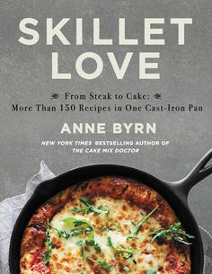 """Read """"Skillet Love From Steak to Cake: More Than 150 Recipes in One Cast-Iron Pan"""" by Anne Byrn available from Rakuten Kobo. A delicious celebration of the cast iron pan--by the mega-bestselling author of THE CAKE MIX DOCTOR. Beloved by home coo. How To Cook Steak, How To Cook Eggs, Sticky Chicken Thighs, The Cake Mix Doctor, Cast Iron, It Cast, American Cake, Blueberry Crumble, Southern Kitchens"""