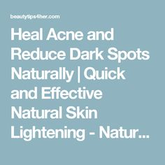 Heal Acne and Reduce Dark Spots Naturally | Quick and Effective Natural Skin Lightening - Natural Beauty Skin Care