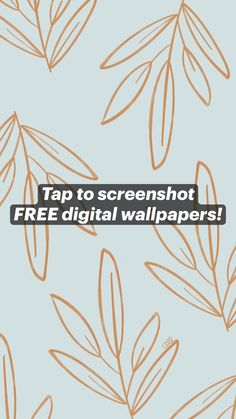 Tap to screenshot  FREE digital wallpapers! Follow me in Instagram @createdbychristine for more!