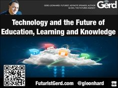 Technology and the future of education, learning, knowledge and universities (futurist speaker Gerd Leonhard) in 2013