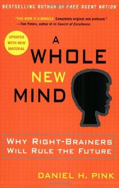 A Whole New Mind: Why Right-Brainers Will Rule the Future by Daniel H. Pink, http://www.amazon.com/dp/1594481717/ref=cm_sw_r_pi_dp_bSAfqb1AQ4PM0