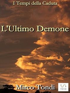 Titolo:  L'Ultimo Demone   Autore: Mirco Tondi   Pagine:  450   Prezzo:  € 1.99   Genere:  fa...