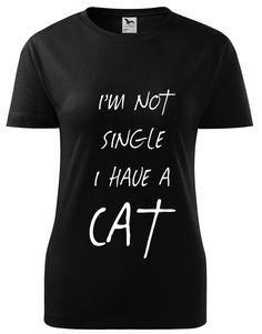 IM NOT SINGLE I HAVE A CAT női póló - SARCASTIC FANTASTIC Polo, Cats, T Shirt, Women, Fashion, Supreme T Shirt, Moda, Polos, Gatos