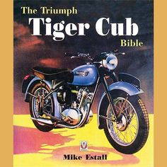"Read ""The Triumph Tiger Cub Bible"" by Mike estall available from Rakuten Kobo. The full history of the popular Triumph Club motorcycle. This ultimate reference source book covers every aspect of thes. British Motorcycles, Triumph Motorcycles, Vintage Motorcycles, Vintage Bikes, Bsa Motorcycle, Motorcycle Posters, Bike Poster, Triumph Tiger, Jaguar E Type"