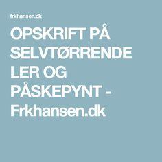 OPSKRIFT PÅ SELVTØRRENDE LER OG PÅSKEPYNT - Frkhansen.dk