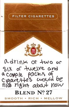 cigarettes and alcohol would be nice right about now :))