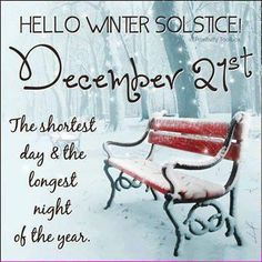 Hello winter solstice December The shortest day & longest night of the year. 1st Day Of Winter, I Love Winter, Winter Time, Winter Snow, Winter Solstice Quotes, Winter Quotes, December Solstice, Happy Winter Solstice, Neuer Monat