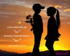 """Love creates an """"us"""" without destroying a """"me. Love it! Quotable Quotes, Me Quotes, Funny Quotes, Meaningful Quotes, Inspirational Quotes, Motivational, Leo Buscaglia Quotes, Take A Smile, Love Truths"""