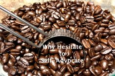 Just Drink A Cup of Coffee - A friend suggested this as a way to get over feeling bad from Hashimoto's Disease. I was passive when I needed to be a self-advocate and teach about Hashimoto's. Why do we hesitate to self-advocate when we have an invisible illness?