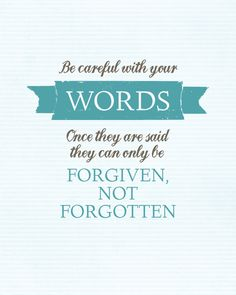 Be Careful With Your Words - Once they are said they can only be FORGIVEN, NOT FORGOTTEN -   FREE PRINTABLE - landeelu.com
