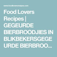 Food Lovers Recipes | GEGEURDE BIERBROODJIES IN BLIKBEKERSGEGEURDE BIERBROODJIES IN BLIKBEKERS - Food Lovers Recipes Choux Pastry, Food L, Cook Up A Storm, South African Recipes, How To Make Bread, Bread Making, My Recipes, Easy Meals, Food And Drink