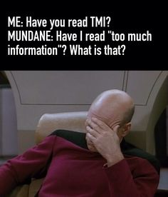 TMI = The Mortal Instruments It doesn't even mean Too much information anymore to me! When someone says TMI, I automatically think the Mortal Instruments!!! Bitch get it right the first DAMN time!!!!