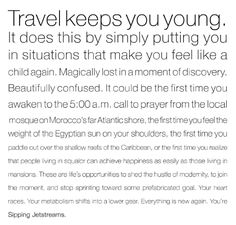 This is why I travel. Wow. AMAZING quote. And so true! The part about your first time waking up to the 5am call to prayer in Morocco takes me back. <3