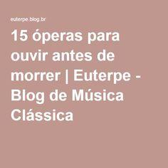 15 óperas para ouvir antes de morrer | Euterpe - Blog de Música Clássica