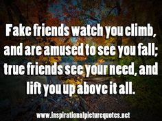 Real friends are your friends all the time..... Not just when no one is around. :) remember that.