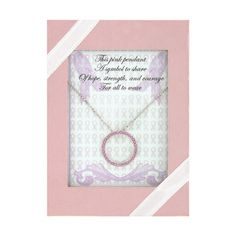 This pink pendant A symbol to share Of hope, strength, and courage For all to wear