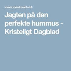 Jagten på den perfekte hummus - Kristeligt Dagblad