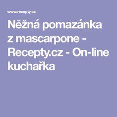 Něžná pomazánka z mascarpone - Recepty.cz - On-line kuchařka Mascarpone