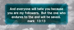 Haters gonna hate.  Mark 13:13