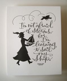 LETTERPRESS ART PRINT- I'm not afraid of storms. for I'm learning to sail my ship. Louisa May Alcott. $15.00, via Etsy.