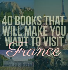 40 Books That Will Make You Want To Visit France- just found my new reading list for after graduation (of course I've already read quite a few of these)
